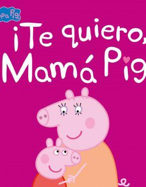 ¡Te quiero, Mamá Pig
