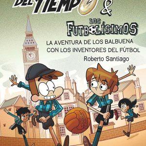 La aventura de los Balbuena con los inventores del fútbol (Forasteros del tiempo 9)