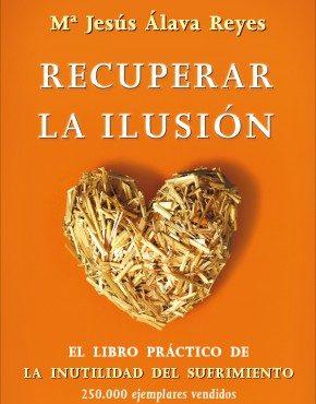 Recuperar la ilusión el libro práctico de la inutilidad del sufrimiento