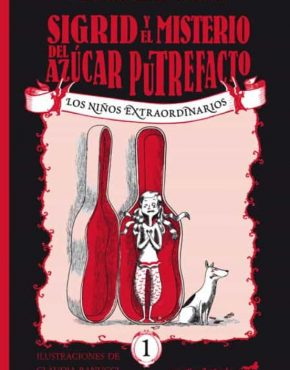 Los niños extraordinarios 1: Sigrid y el misterio del azúcar putrefacto