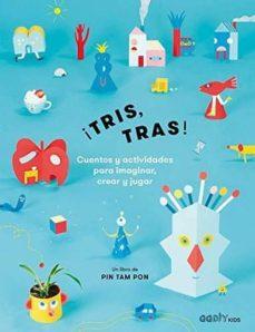¡Tris, Tras! Cuentos y actividades para imaginar, crear y jugar