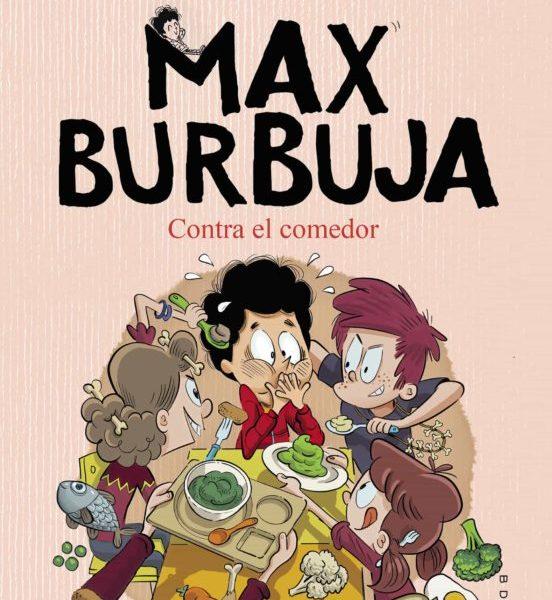 Max Burbuja 4. Contra el comedor